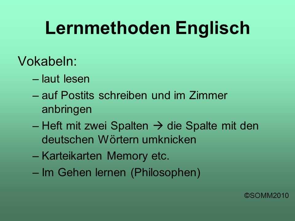 Lernmethoden Englisch Vokabeln: –laut lesen –auf Postits schreiben und im Zimmer anbringen –Heft mit zwei Spalten  die Spalte mit den deutschen Wörte