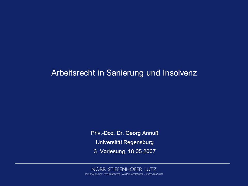 Arbeitsrecht in Sanierung und Insolvenz Priv.-Doz. Dr. Georg Annuß Universität Regensburg 3. Vorlesung, 18.05.2007