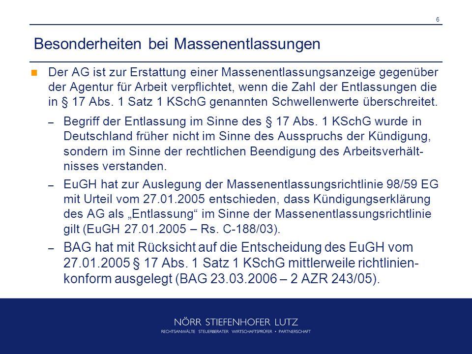 6 Besonderheiten bei Massenentlassungen Der AG ist zur Erstattung einer Massenentlassungsanzeige gegenüber der Agentur für Arbeit verpflichtet, wenn die Zahl der Entlassungen die in § 17 Abs.