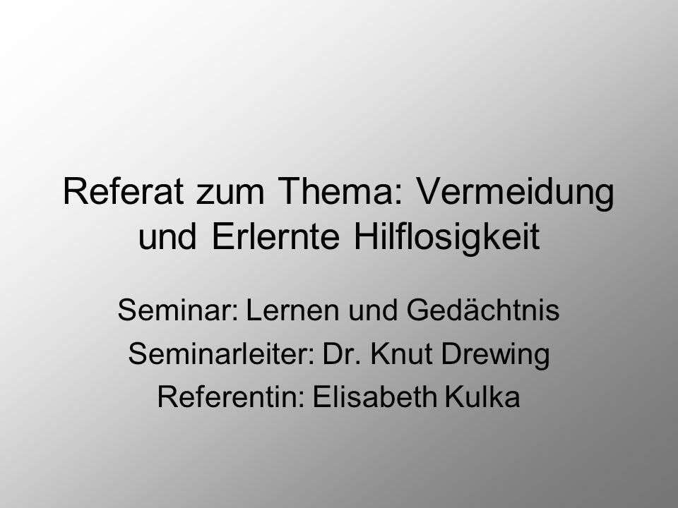 Referat zum Thema: Vermeidung und Erlernte Hilflosigkeit Seminar: Lernen und Gedächtnis Seminarleiter: Dr. Knut Drewing Referentin: Elisabeth Kulka