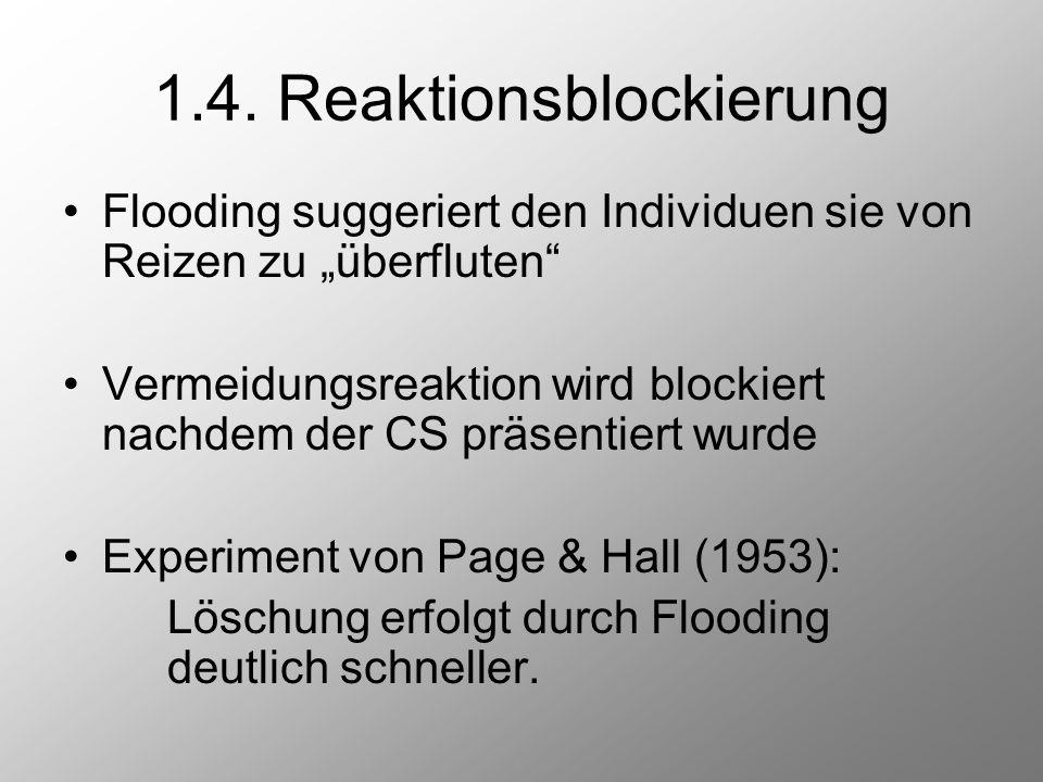 """1.4. Reaktionsblockierung Flooding suggeriert den Individuen sie von Reizen zu """"überfluten"""" Vermeidungsreaktion wird blockiert nachdem der CS präsenti"""