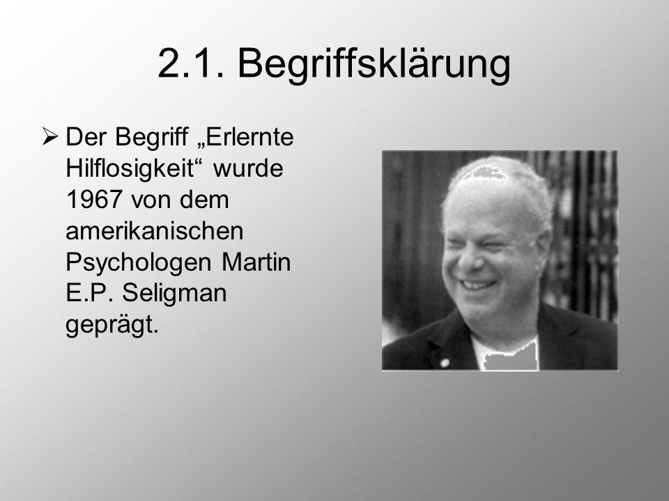 """2.1. Begriffsklärung  Der Begriff """"Erlernte Hilflosigkeit"""" wurde 1967 von dem amerikanischen Psychologen Martin E.P. Seligman geprägt."""