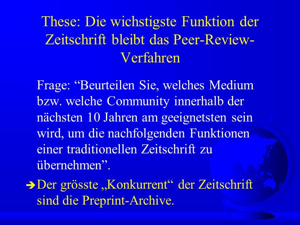 These: Die wichstigste Funktion der Zeitschrift bleibt das Peer-Review- Verfahren F Frage: Beurteilen Sie, welches Medium bzw.