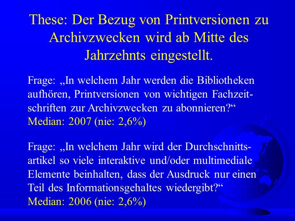 These: Der Bezug von Printversionen zu Archivzwecken wird ab Mitte des Jahrzehnts eingestellt.