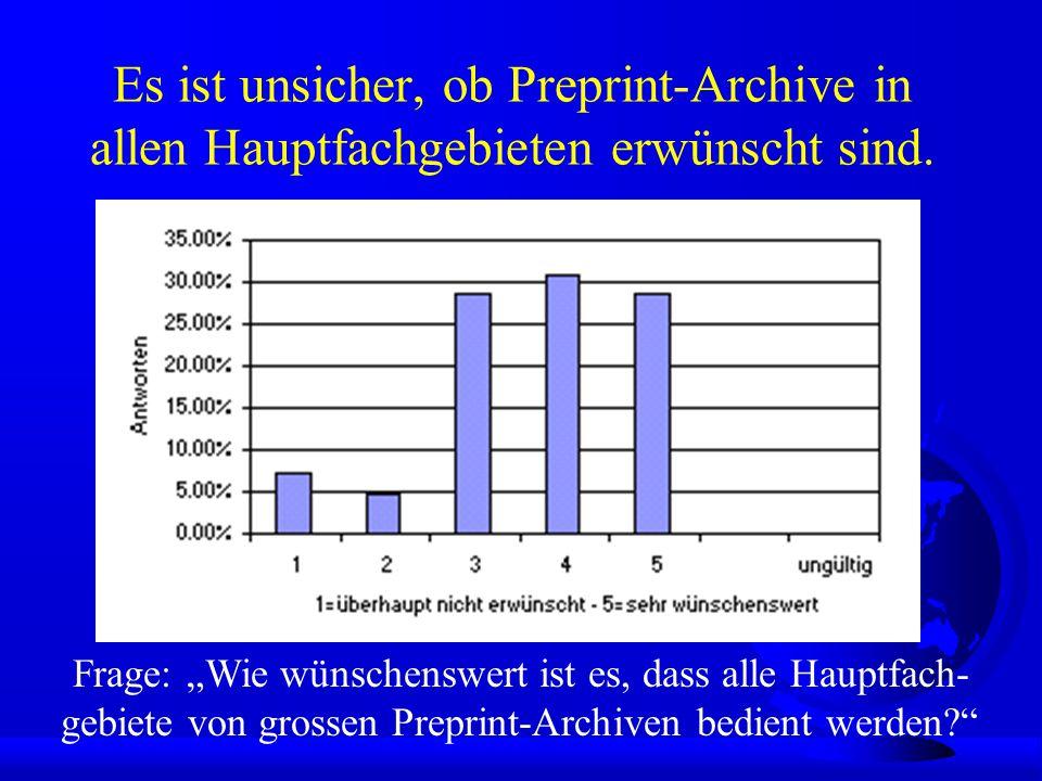 Es ist unsicher, ob Preprint-Archive in allen Hauptfachgebieten erwünscht sind.