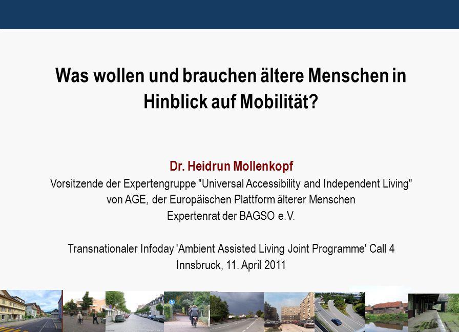 1 Was wollen und brauchen ältere Menschen in Hinblick auf Mobilität? Dr. Heidrun Mollenkopf Vorsitzende der Expertengruppe