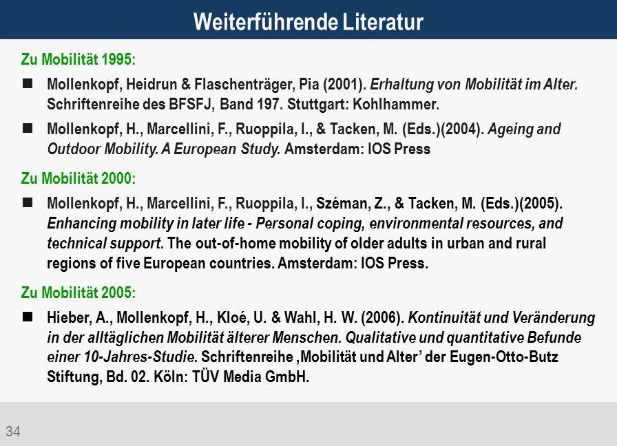34 Weiterführende Literatur Zu Mobilität 1995: Mollenkopf, Heidrun & Flaschenträger, Pia (2001). Erhaltung von Mobilität im Alter. Schriftenreihe des