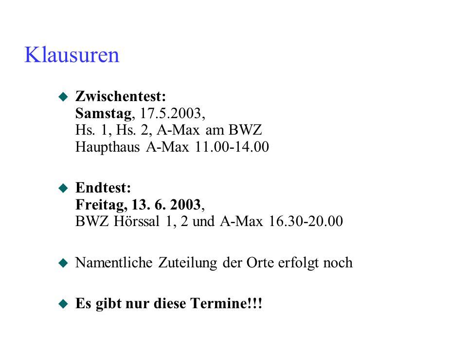 Klausuren u Zwischentest: Samstag, 17.5.2003, Hs. 1, Hs. 2, A-Max am BWZ Haupthaus A-Max 11.00-14.00 u Endtest: Freitag, 13. 6. 2003, BWZ Hörssal 1, 2