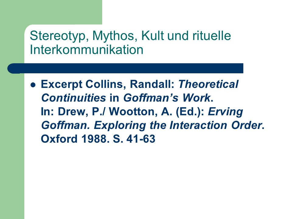 Stereotyp, Mythos, Kult und rituelle Interkommunikation Excerpt Collins, Randall: Theoretical Continuities in Goffman's Work. In: Drew, P./ Wootton, A