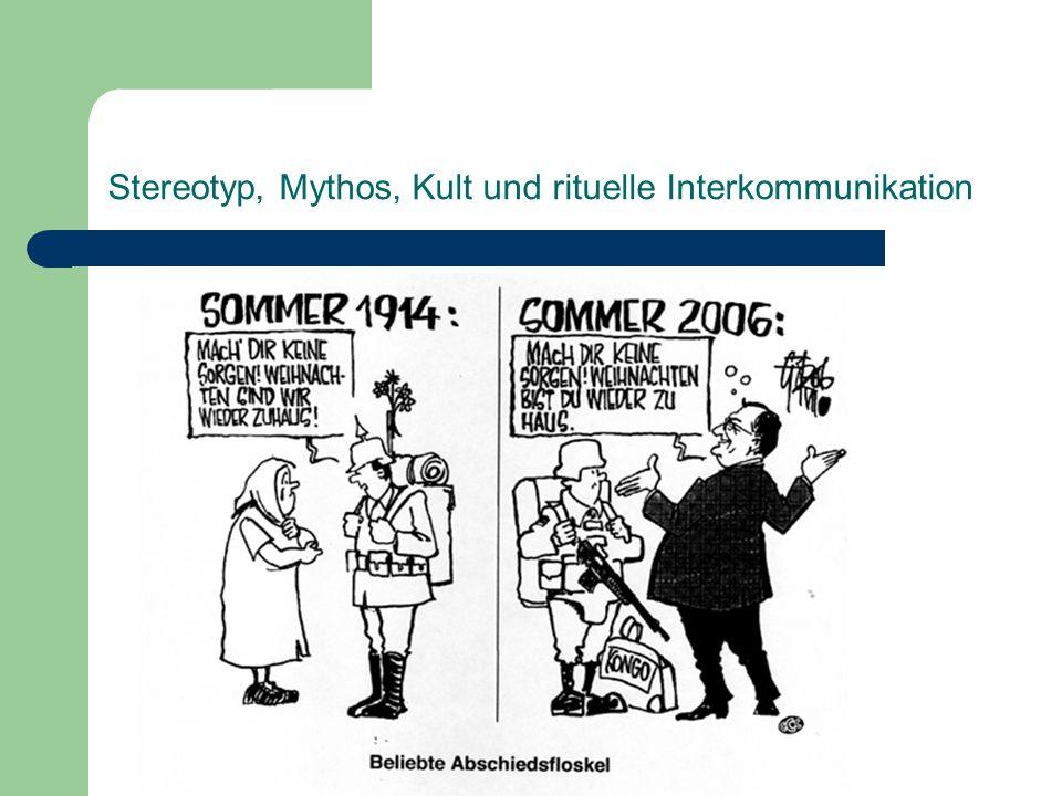 Stereotyp, Mythos, Kult und rituelle Interkommunikation Bildnachweise: Karikaturen Folie 2-9 in: http://www.friedenspaedagogik.de/service/karikatur_der_woche/2006/inter kulturelle_begegnung_2006 Propagandaplakate Folie 10 aus: http://www.dhm.de/lemo/html/wk2/propaganda/index.html Folien 11-13: ZDF.