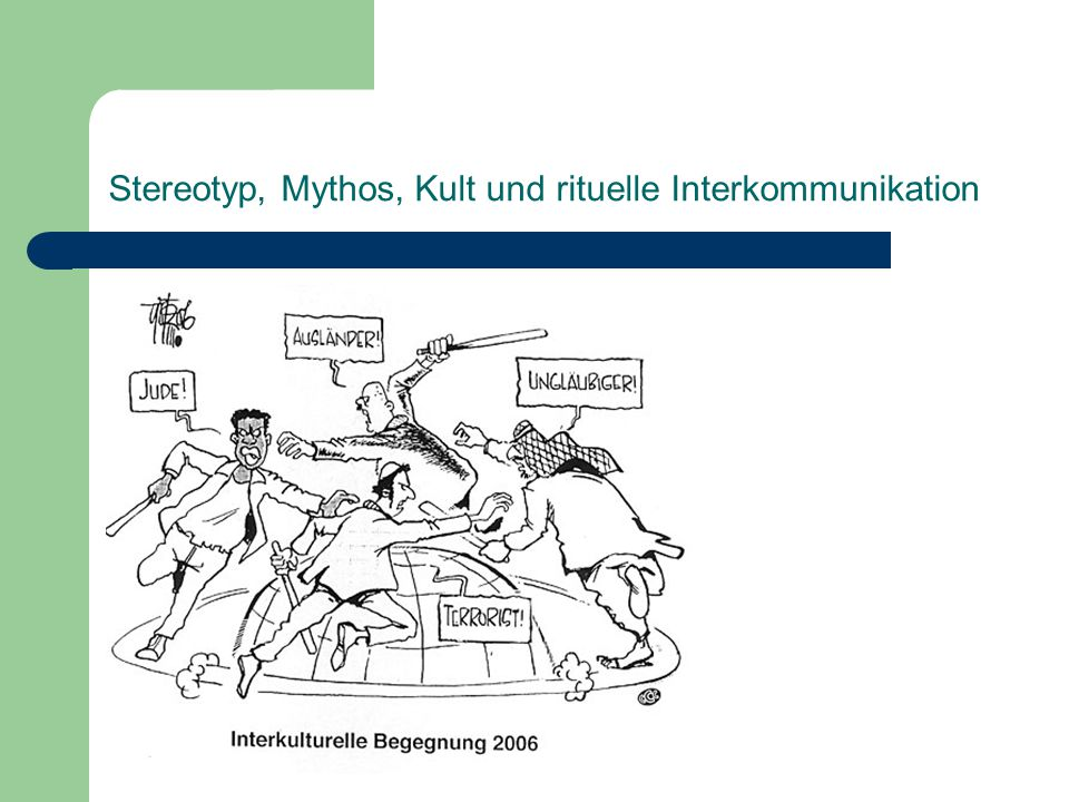 """Stereotyp, Mythos, Kult und rituelle Interkommunikation Stereotyp und Ritual Der Begriff """"Ritual wurde primär als rituelle religiöse Handlung (Vorschrift, Zeremonie) verstanden."""