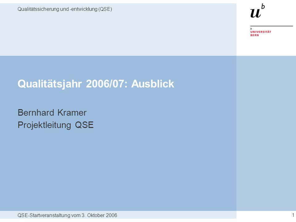 QSE-Startveranstaltung vom 3. Oktober 2006 Qualitätssicherung und -entwicklung (QSE) 1 Qualitätsjahr 2006/07: Ausblick Bernhard Kramer Projektleitung
