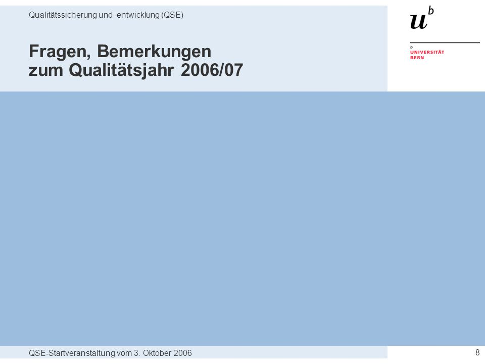 QSE-Startveranstaltung vom 3. Oktober 2006 Qualitätssicherung und -entwicklung (QSE) 8 Fragen, Bemerkungen zum Qualitätsjahr 2006/07
