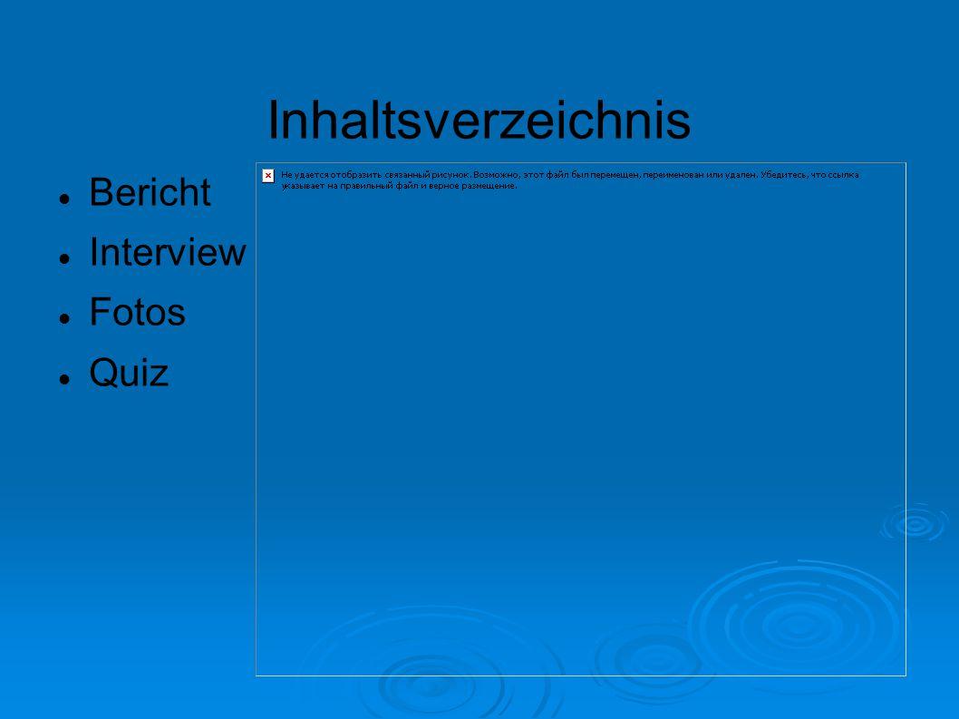 Inhaltsverzeichnis Bericht Interview Fotos Quiz