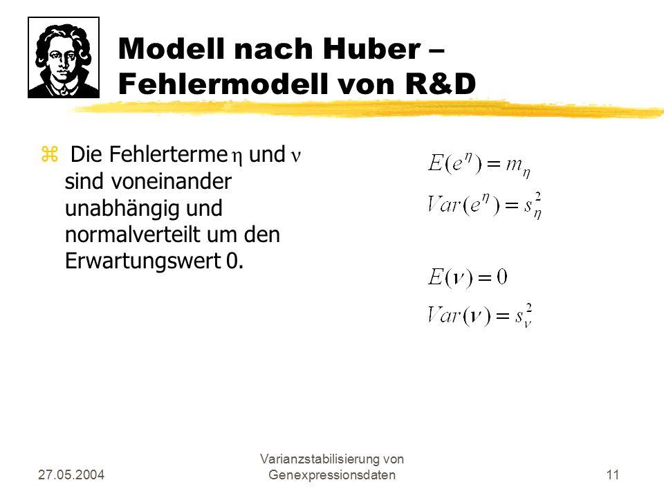 27.05.2004 Varianzstabilisierung von Genexpressionsdaten11 Modell nach Huber – Fehlermodell von R&D z Die Fehlerterme η und ν sind voneinander unabhän