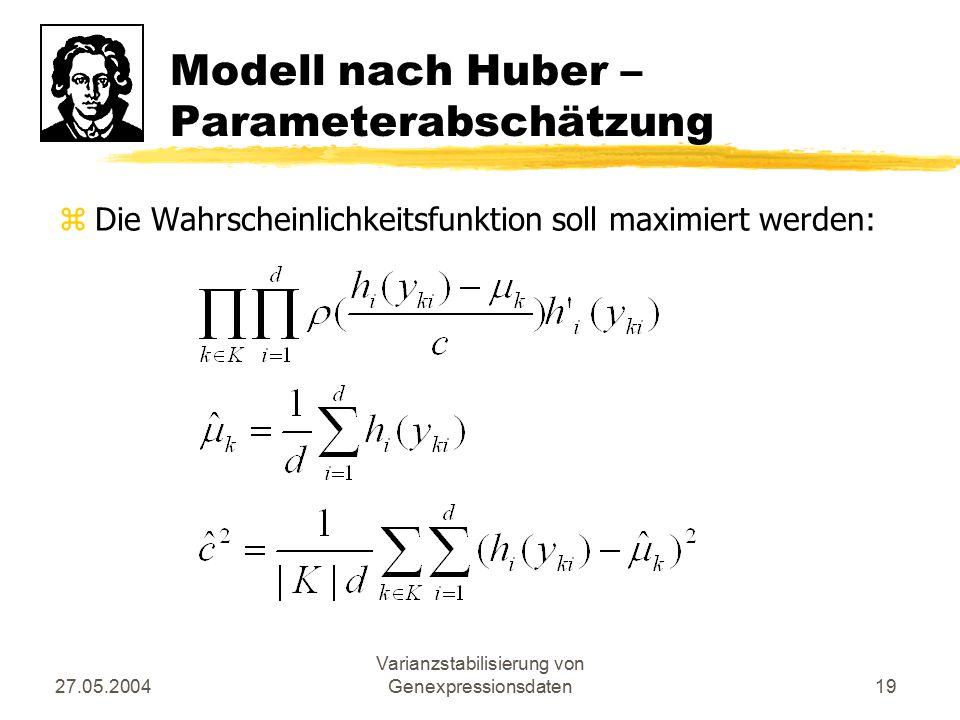 27.05.2004 Varianzstabilisierung von Genexpressionsdaten19 Modell nach Huber – Parameterabschätzung zDie Wahrscheinlichkeitsfunktion soll maximiert we