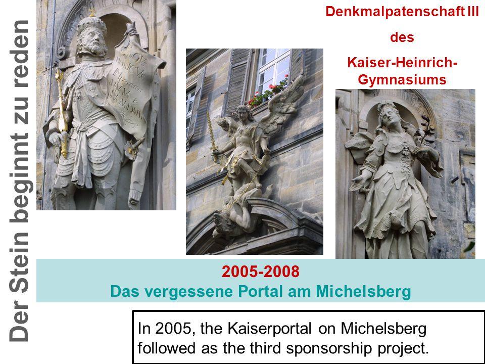 2005-2008 Das vergessene Portal am Michelsberg Der Stein beginnt zu reden Denkmalpatenschaft III des Kaiser-Heinrich- Gymnasiums In 2005, the Kaiserportal on Michelsberg followed as the third sponsorship project.