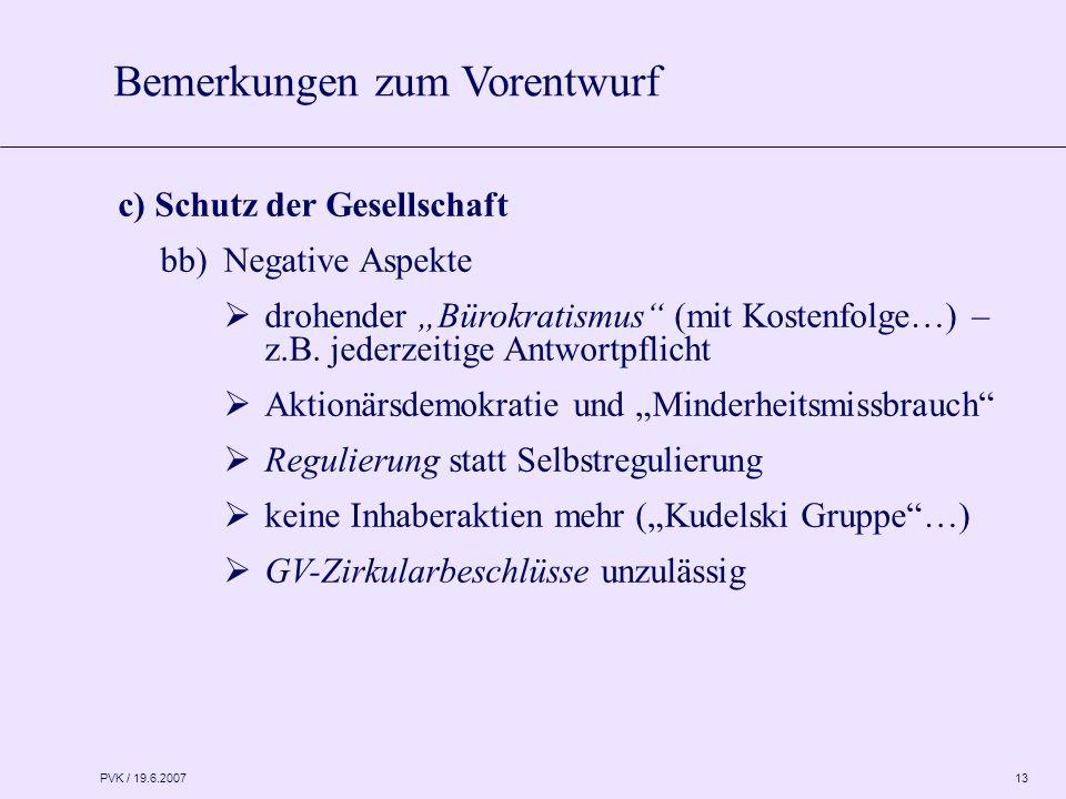 """PVK / 19.6.2007 13 c) Schutz der Gesellschaft bb)Negative Aspekte  drohender """"Bürokratismus (mit Kostenfolge…) – z.B."""