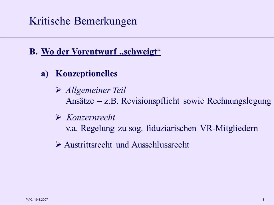 """PVK / 19.6.2007 15 B.Wo der Vorentwurf """"schweigt a) Konzeptionelles  Allgemeiner Teil Ansätze – z.B."""