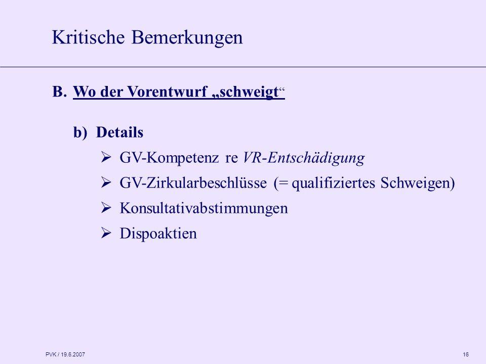 """PVK / 19.6.2007 16 b)Details  GV-Kompetenz re VR-Entschädigung  GV-Zirkularbeschlüsse (= qualifiziertes Schweigen)  Konsultativabstimmungen  Dispoaktien Kritische Bemerkungen B.Wo der Vorentwurf """"schweigt"""
