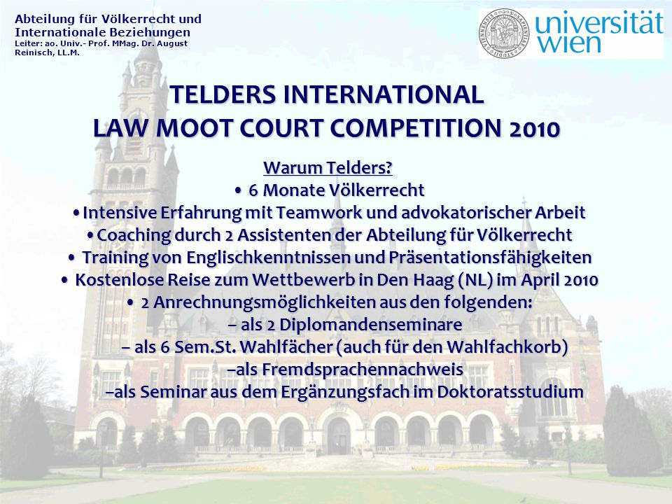 TELDERS INTERNATIONAL LAW MOOT COURT COMPETITION 2010 Abteilung für Völkerrecht und Internationale Beziehungen Leiter: ao. Univ.- Prof. MMag. Dr. Augu