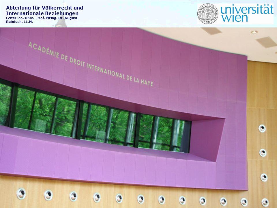 Abteilung für Völkerrecht und Internationale Beziehungen Leiter: ao. Univ.- Prof. MMag. Dr. August Reinisch, LL.M.