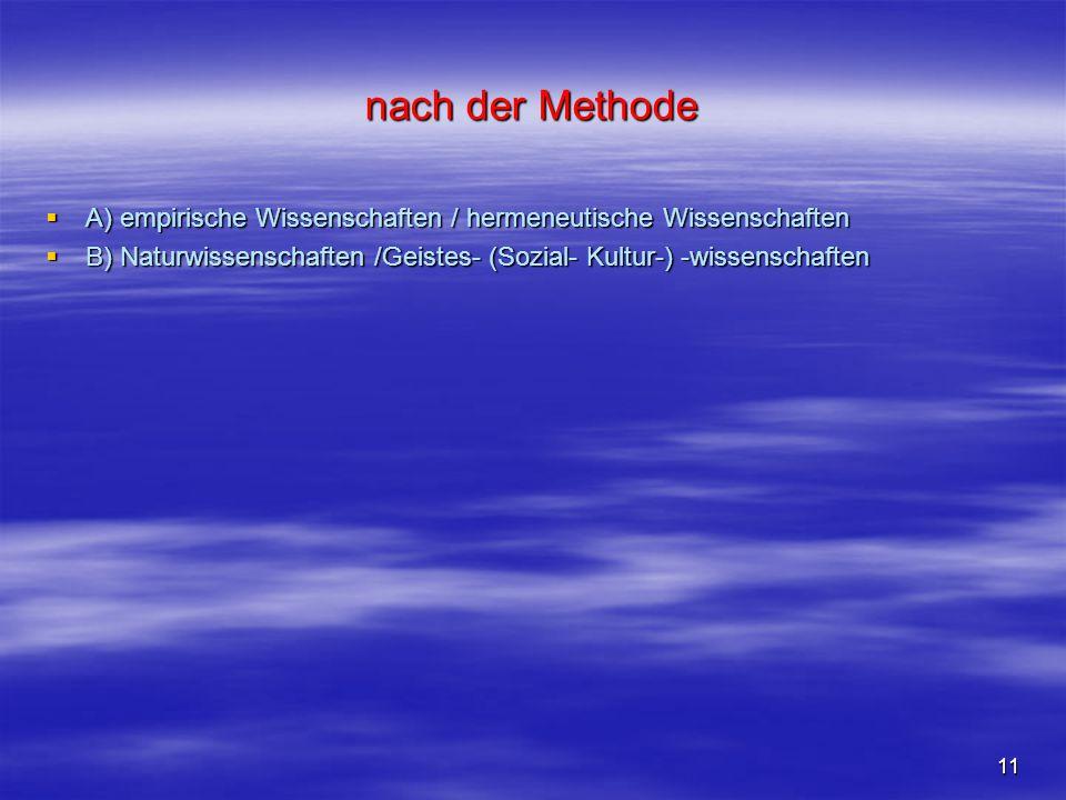 11 nach der Methode  A) empirische Wissenschaften / hermeneutische Wissenschaften  B) Naturwissenschaften /Geistes- (Sozial- Kultur-) -wissenschafte