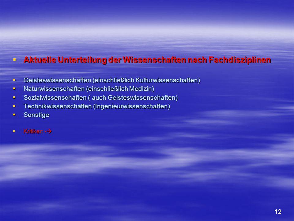 12  Aktuelle Unterteilung der Wissenschaften nach Fachdisziplinen  Geisteswissenschaften (einschließlich Kulturwissenschaften)  Naturwissenschaften