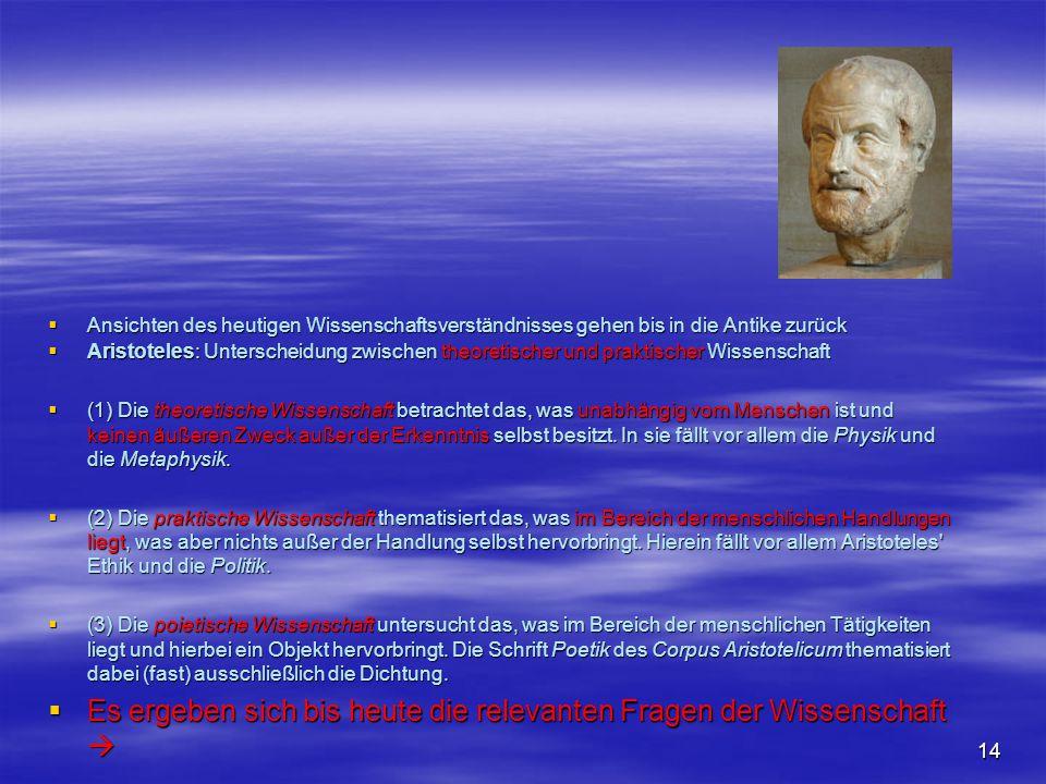 14  Ansichten des heutigen Wissenschaftsverständnisses gehen bis in die Antike zurück  Aristoteles: Unterscheidung zwischen theoretischer und prakti