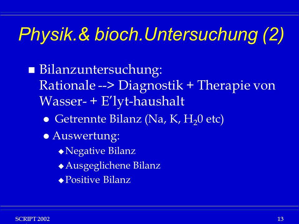 SCRIPT 2002 Vorlesung: Grundlagen Klinische Ernährung 13 Physik.& bioch.Untersuchung (2) n Bilanzuntersuchung: Rationale --> Diagnostik + Therapie von