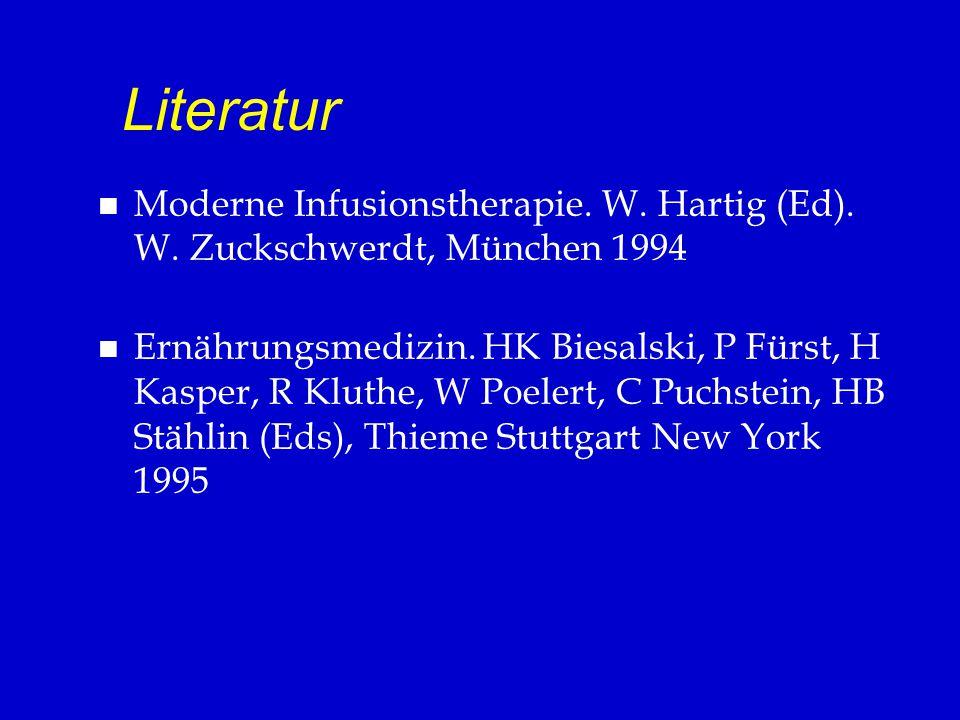 Literatur n Moderne Infusionstherapie. W. Hartig (Ed). W. Zuckschwerdt, München 1994 n Ernährungsmedizin. HK Biesalski, P Fürst, H Kasper, R Kluthe, W