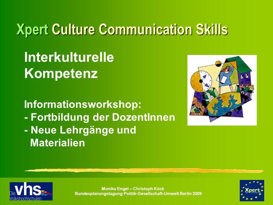 Monika Engel – Christoph Köck Bundesplanungstagung Politik-Gesellschaft-Umwelt Berlin 2009 Xpert Culture Communication Skills Interkulturelle Kompeten