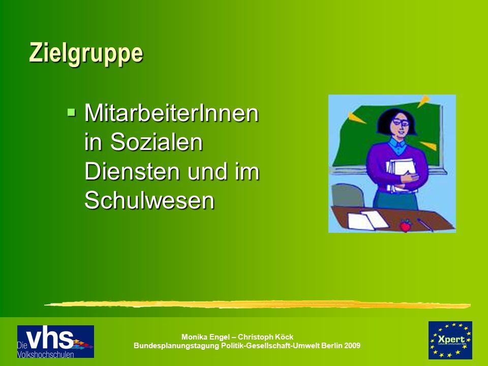 Monika Engel – Christoph Köck Bundesplanungstagung Politik-Gesellschaft-Umwelt Berlin 2009 Zielgruppe  MitarbeiterInnen in Sozialen Diensten und im S