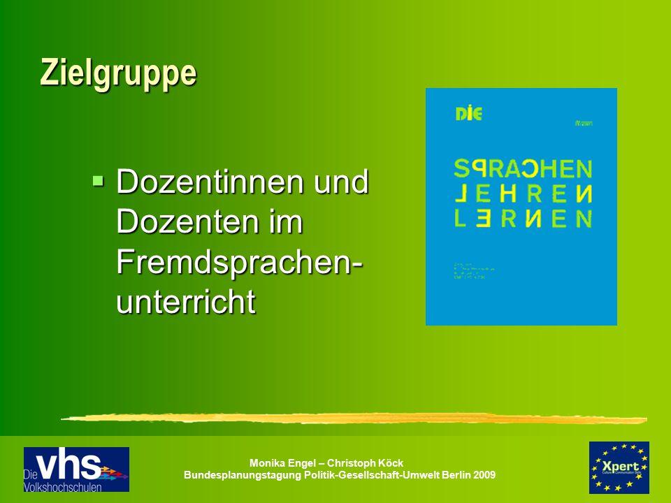 Monika Engel – Christoph Köck Bundesplanungstagung Politik-Gesellschaft-Umwelt Berlin 2009 Zielgruppe  Dozentinnen und Dozenten im Fremdsprachen- unt