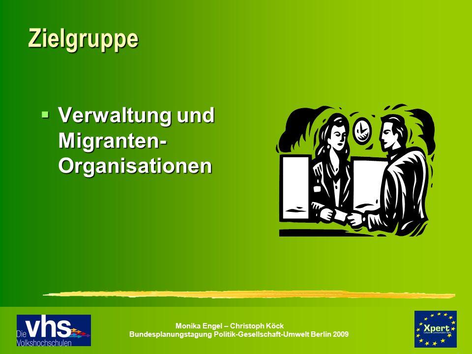 Monika Engel – Christoph Köck Bundesplanungstagung Politik-Gesellschaft-Umwelt Berlin 2009 Zielgruppe  Verwaltung und Migranten- Organisationen