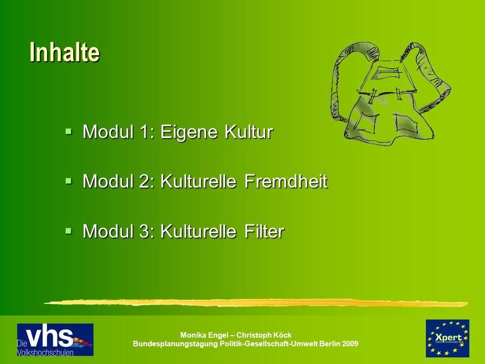 Monika Engel – Christoph Köck Bundesplanungstagung Politik-Gesellschaft-Umwelt Berlin 2009 Inhalte  Modul 1: Eigene Kultur  Modul 2: Kulturelle Frem