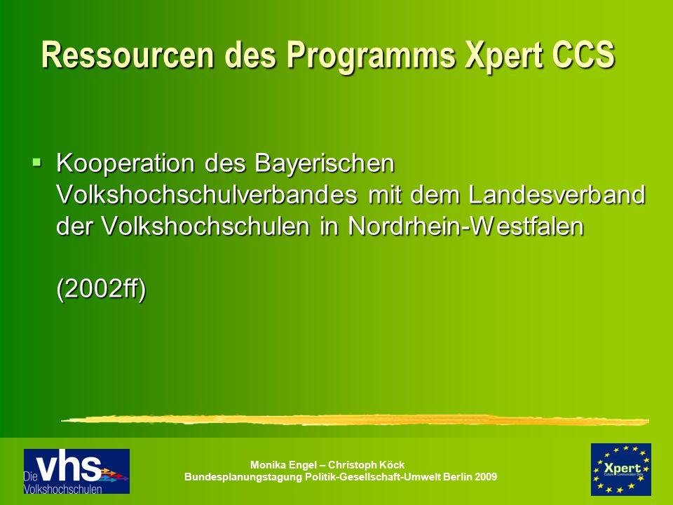 Monika Engel – Christoph Köck Bundesplanungstagung Politik-Gesellschaft-Umwelt Berlin 2009 Ressourcen des Programms Xpert CCS  Kooperation des Bayeri