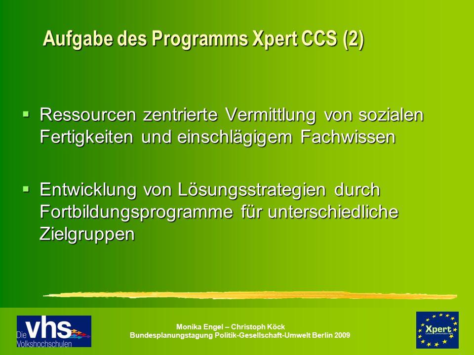 Monika Engel – Christoph Köck Bundesplanungstagung Politik-Gesellschaft-Umwelt Berlin 2009 Aufgabe des Programms Xpert CCS (2) Aufgabe des Programms X