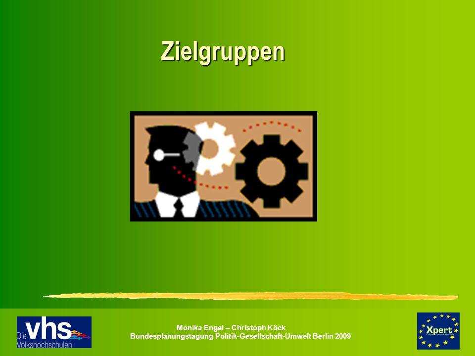 Monika Engel – Christoph Köck Bundesplanungstagung Politik-Gesellschaft-Umwelt Berlin 2009 Zielgruppen Zielgruppen