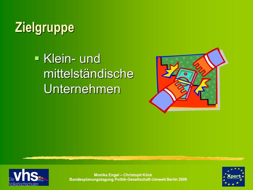 Monika Engel – Christoph Köck Bundesplanungstagung Politik-Gesellschaft-Umwelt Berlin 2009 Zielgruppe  Klein- und mittelständische Unternehmen