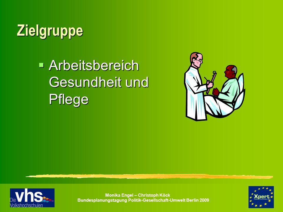 Monika Engel – Christoph Köck Bundesplanungstagung Politik-Gesellschaft-Umwelt Berlin 2009 Zielgruppe  Arbeitsbereich Gesundheit und Pflege
