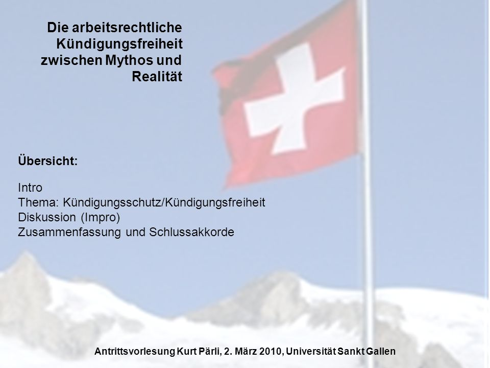 Die arbeitsrechtliche Kündigungsfreiheit zwischen Mythos und Realität Thema: Kündigungsschutz/Kündigungsfreiheit Antrittsvorlesung Kurt Pärli, 2.
