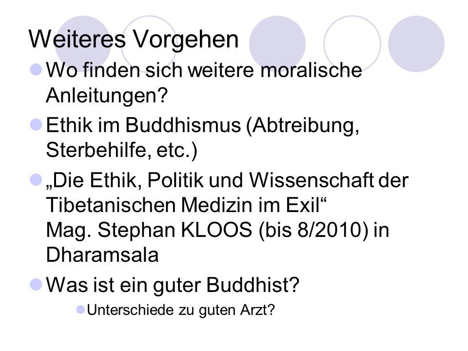 """Weiteres Vorgehen Wo finden sich weitere moralische Anleitungen? Ethik im Buddhismus (Abtreibung, Sterbehilfe, etc.) """"Die Ethik, Politik und Wissensch"""