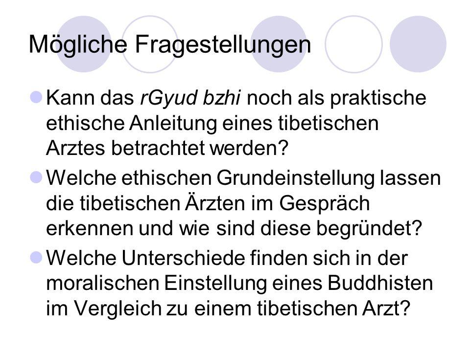 Mögliche Fragestellungen Kann das rGyud bzhi noch als praktische ethische Anleitung eines tibetischen Arztes betrachtet werden? Welche ethischen Grund