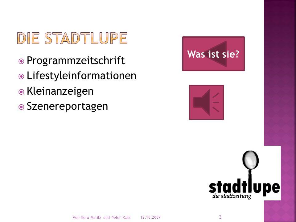 PProgrammzeitschrift LLifestyleinformationen KKleinanzeigen SSzenereportagen 12.10.2007 Von Nora Moritz und Peter Katz 3 Was ist sie?