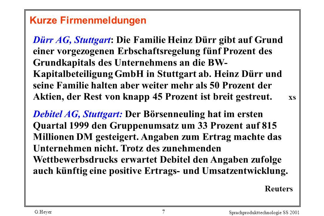 G.Heyer Sprachprodukttechnologie SS 2001 8 Kurze Firmenmeldungen (2) Berentzen AG, Haselünne: Nach Verlusten in den Vorjahren will der Spirituosenhersteller wieder eine Dividende zahlen.