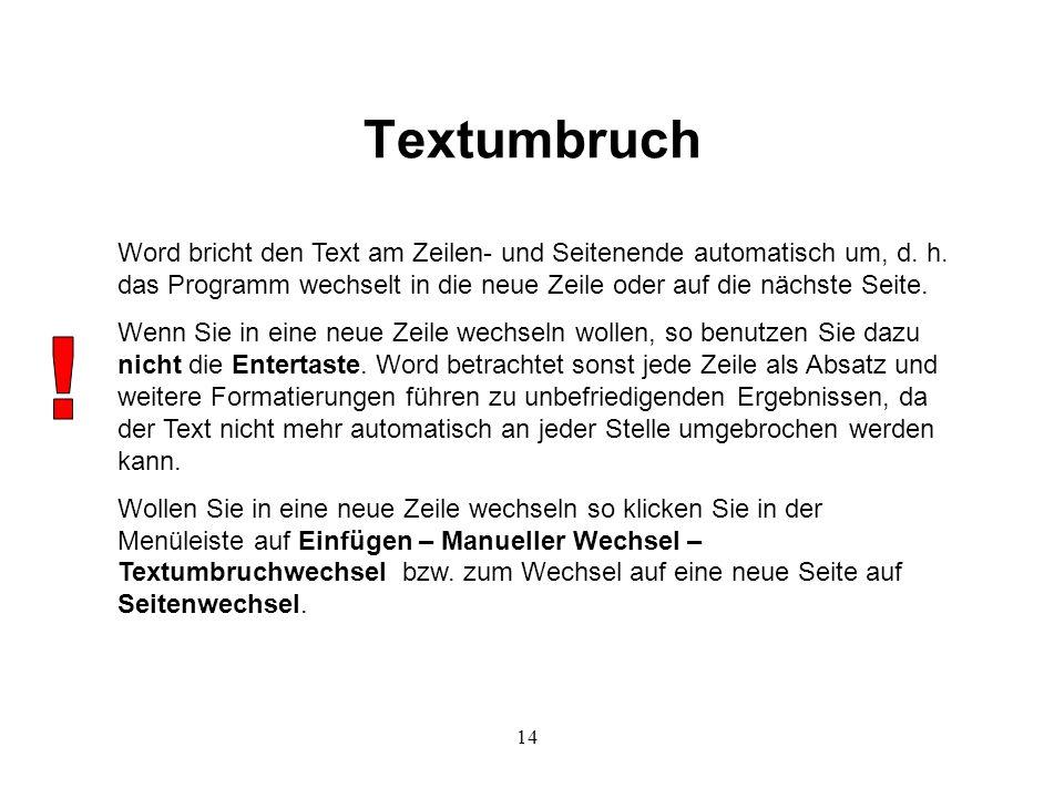 14 Textumbruch Word bricht den Text am Zeilen- und Seitenende automatisch um, d.