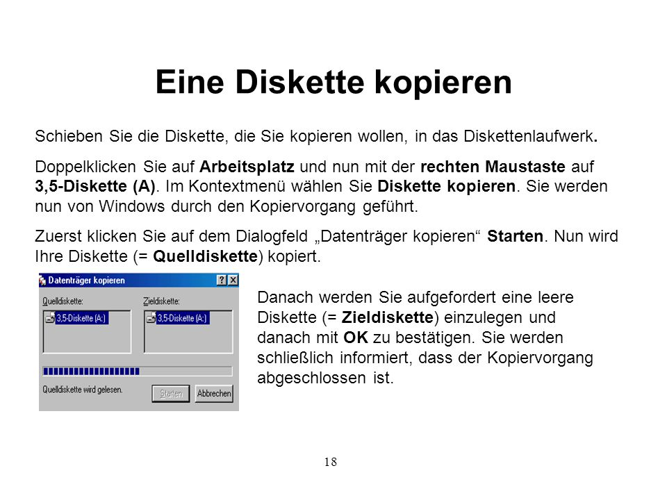 18 Eine Diskette kopieren Schieben Sie die Diskette, die Sie kopieren wollen, in das Diskettenlaufwerk.