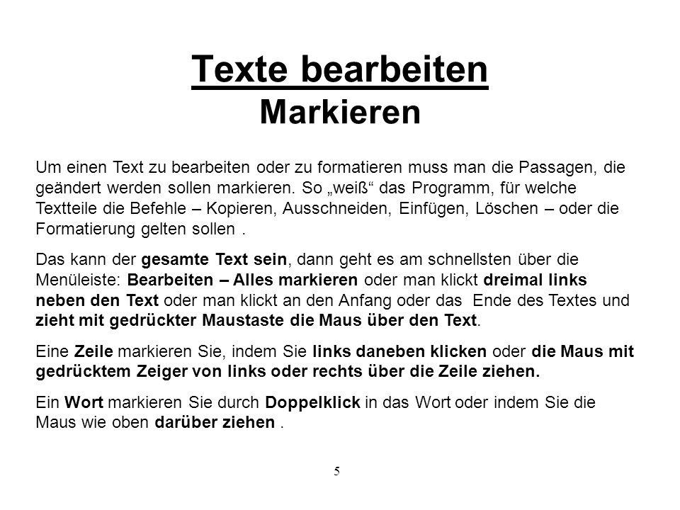 5 Texte bearbeiten Markieren Um einen Text zu bearbeiten oder zu formatieren muss man die Passagen, die geändert werden sollen markieren.