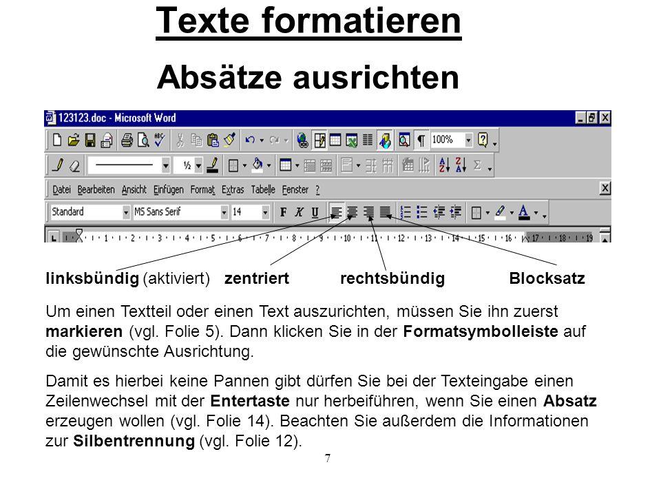 7 Texte formatieren Absätze ausrichten linksbündig (aktiviert) zentriert rechtsbündig Blocksatz Um einen Textteil oder einen Text auszurichten, müssen Sie ihn zuerst markieren (vgl.